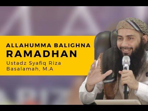 Allahumma Balighna Ramadhan - Ustadz Syafiq Riza Basalamah