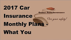 2017 Car Insurance Monthly Plans  | What You Need To Know About Car Insurance Monthly Plans