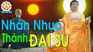 Phật dạy Chỉ người có tâm Đại Nhẫn mới làm được việc to lớn - #Mới