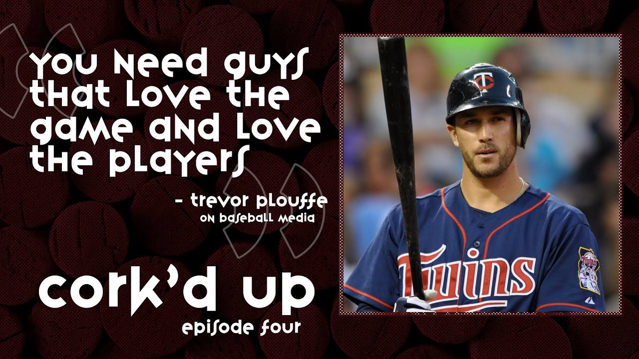 Why Do the Voices of Baseball Hate the Sport ft. Trevor Plouffe    Cork'd Up Ep. 4