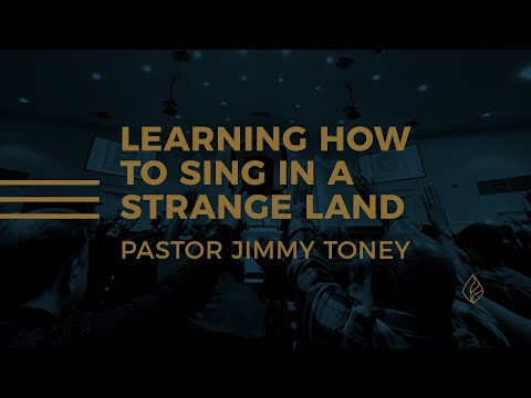Learning How to Sing in a Strange Land / Pastor Jimmy Toney