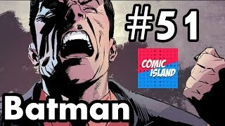 Batman #51 Recap/Review - It all falls apart...