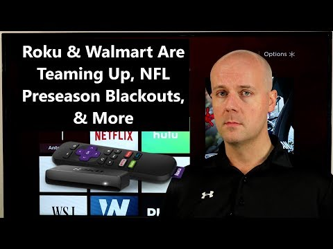 CCT #116 - Roku & Walmart Are Teaming Up, NFL Preseason Blackouts, & More