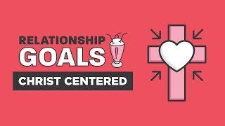 Relationship Goals Part 1 - Christ-Centered | Craig Groeschel