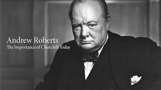 Andrew Roberts | The Importance of Churchill for Today