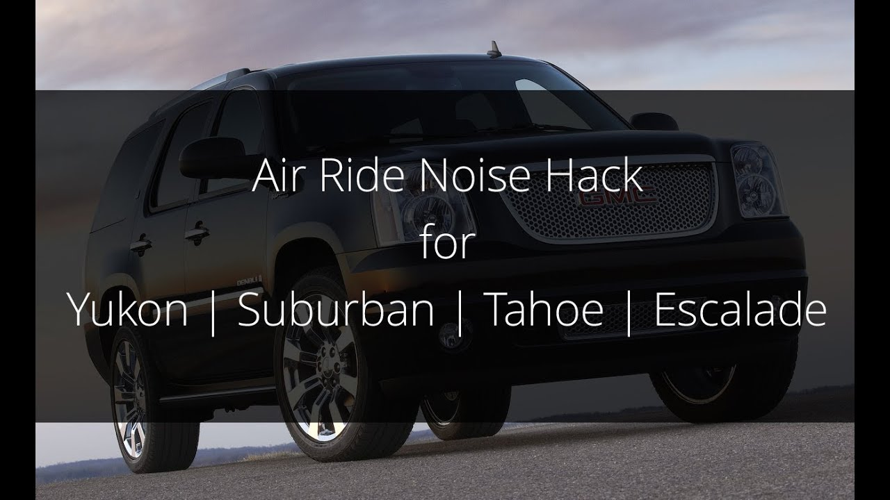 Tahoe Air Ride Compressor Noise Hack for 2007-2014 Yukon Denali Tahoe  Suburban UPDATED