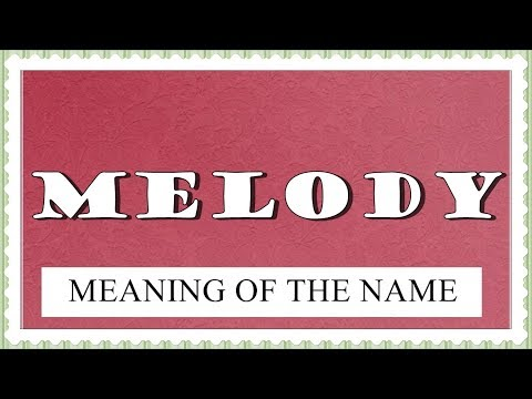MEANING OF THE NAME MELODY, FUN FACTS, HOROSCOPE