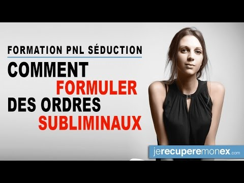 FORMATION PNL SEDUCTION : comment formuler des ordres Subliminaux