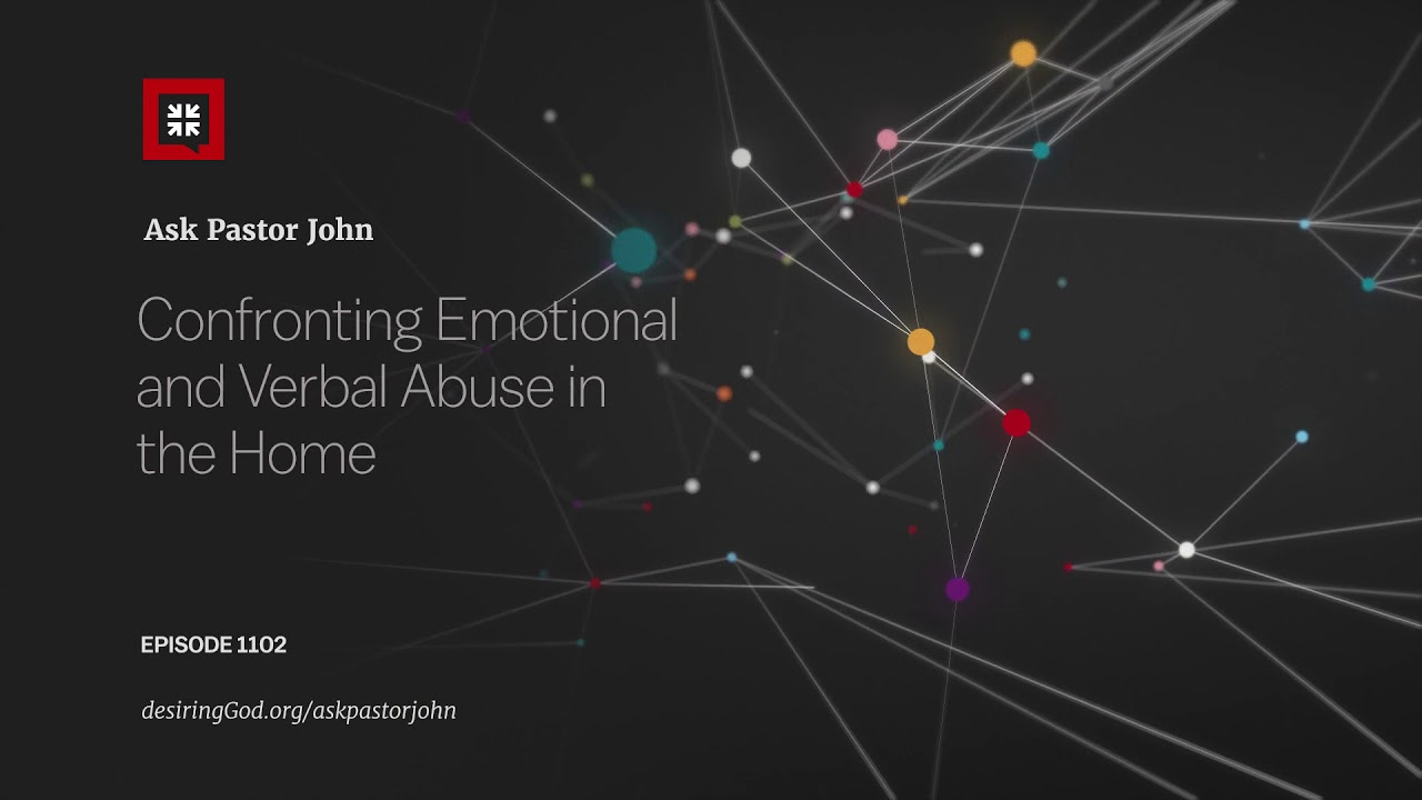 Confronting Emotional and Verbal Abuse in the Home // Ask Pastor John