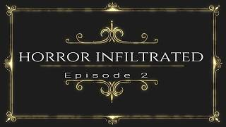 Horror Infiltrated: Ep. 2