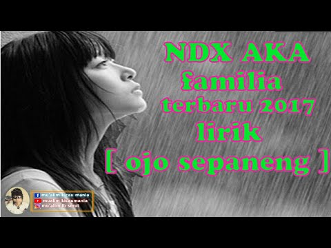 Ndx aka - { lirik } - ojo sepaneng  - terbaru