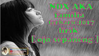 Download Mp3 Ndx Aka - { Lirik } - Ojo Sepaneng  - Terbaru