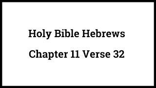 Holy Bible Hebrews 11:32