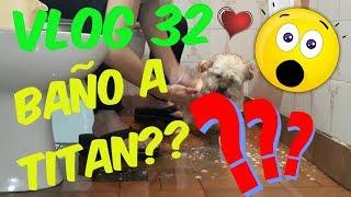 VLOG 32 / BAÑO A TITAN/ MORO VLOGS💕