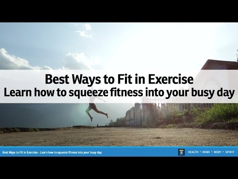 Best Ways to Fit in Exercise - Learn how to squeeze fitness into your busy day