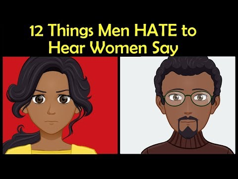 THINGS MEN HATE TO HEAR WOMEN SAY - Male Female Communication In Relationships
