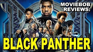 MovieBob Reviews: BLACK PANTHER (2018)