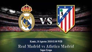 Real Madrid vs Atletico Madrid | Prediksi Piala Super Eropa 16 Agustus 2018 | Prediksi Skor Anda?