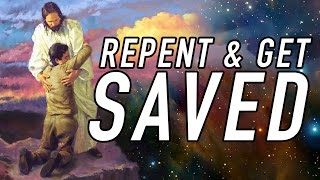 How Repent And Get Saved Through Jesus Christ