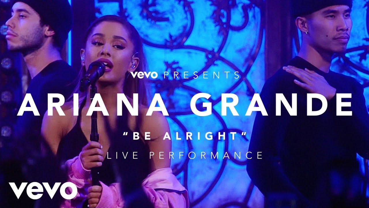 Ariana Grande - Be Alright (Vevo Presents)