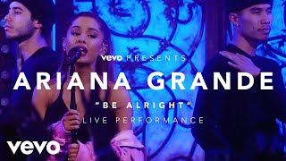 Ariana Grande - Be Alright (Vevo Presents) Music never stops. Get the Vevo App! http://smarturl.it/vevoapps Dangerous Woman album available now: ...
