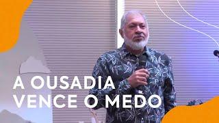 A Ousadia Vence o Medo | Pastor Jeremias Pereira