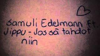 Samuli Edelmann ft. Jippu - Jos sä tahdot niin - AmorHenna - 23.2.2010