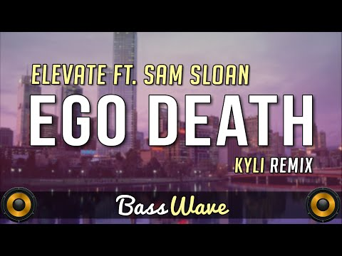 ELEVATE feat. Sam Sloan - Ego Death (KYLI Remix) [BassBoosted]