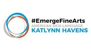 #EmergeFineArts | Katlynn Havens - American Sign Language