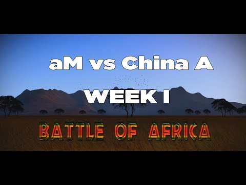 Battle of Africa - aM vs China A week I
