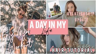 VLOG | Relationship Update - Day in my life, Workout & Hair Tutorial!