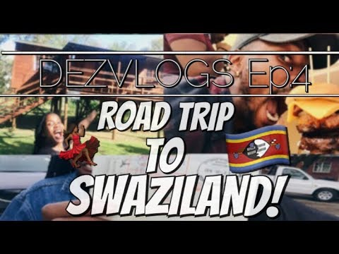 DEZVLOGS Ep:4| ROAD TRIP TO SWAZILAND!!