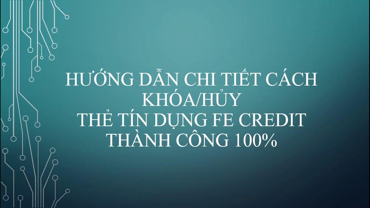 Hướng dẫn cách hủy thẻ tín dụng FE Credit thành công 100%