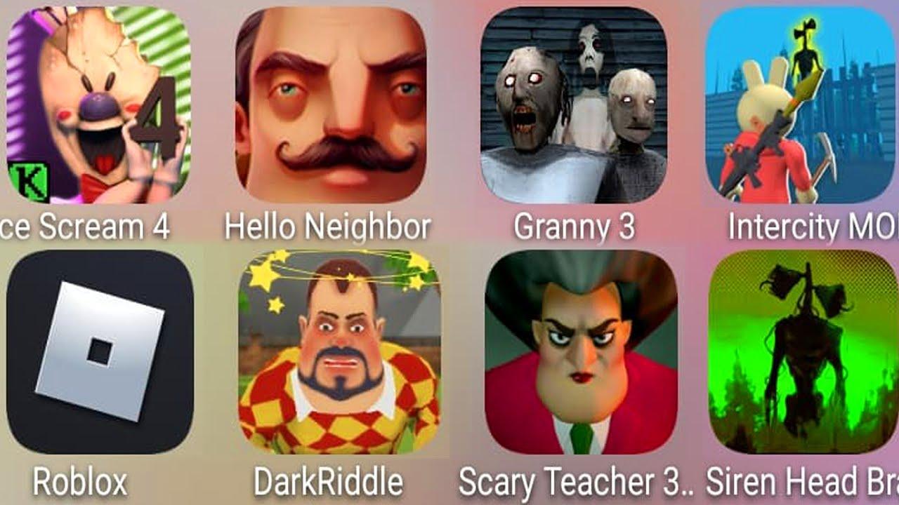 Granny 3,Intercity Mod,Ice Scream4,Siren Head Branny,Scary Teacher,Dark Riddle,Roblox,Hello Neighbor