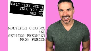 Multiple Orgasms and Getting Pregnant from Precum