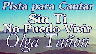 Pista para Cantar - Sin Ti No Puedo Vivir - Olga Tañon