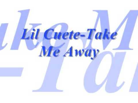 Lil Cuete- Take me away