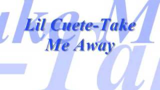 Lil Cuete- Take me away