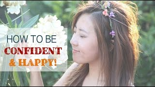 How To Be CONFIDENT & HAPPY