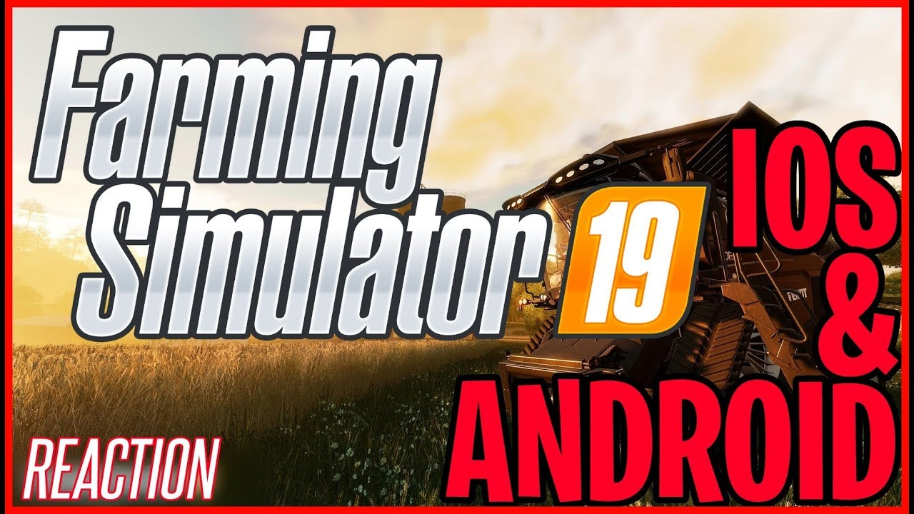Farming Simulator 19 Mobile - Android & IOS (REACTION)