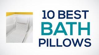 10 Best Bath Pillows