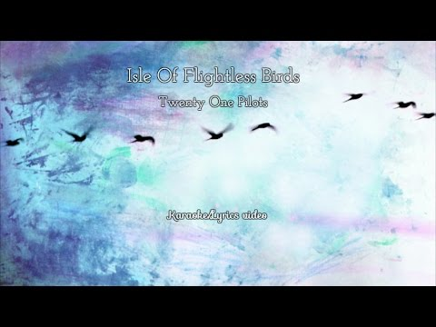 Isle Of Flightless Birds - Twenty One Pilots/ KARAOKE/Lyrics