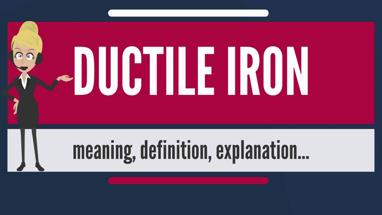 What is DUCTILE IRON? What does DUCTILE IRON mean? DUCTILE IRON meaning,  definition & explanation