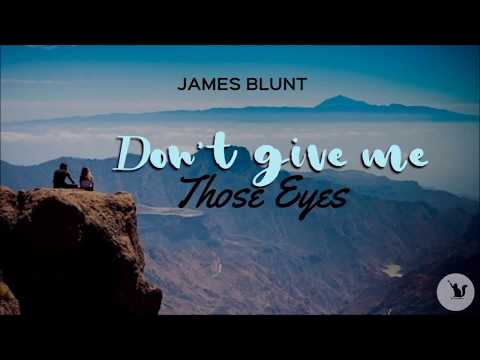 Don't Give Me Those  Eyes - James Blunt ( with lyrics)