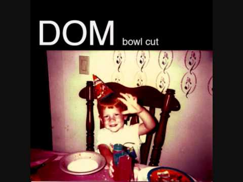 DOM -- Bowl Cut (Feat. Cults)