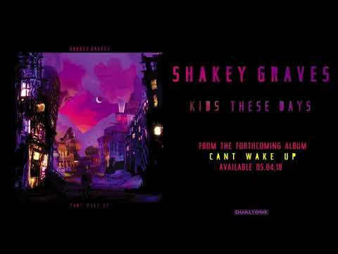 "Shakey Graves – ""Kids These Days"""