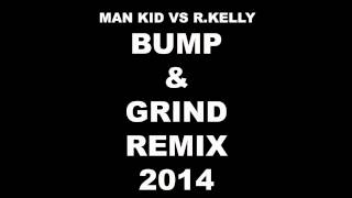 Man Kid Vs R.Kelly - Bump & Grind Remix 2014