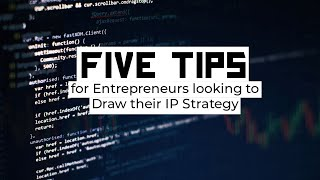 Five Tips for Entrepreneurs looking to Draw their IP Strategy