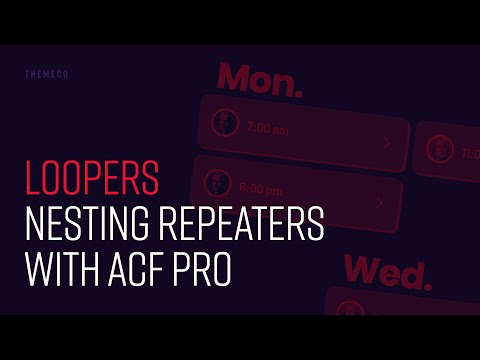 Loopers: Nesting Repeaters with ACF Pro