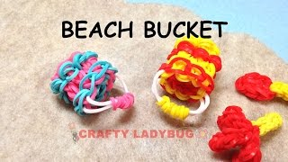 Rainbow Loom Band 3d Beach Bucket Or Pail Charm Tutorials By Crafty Ladybug /how To Diy